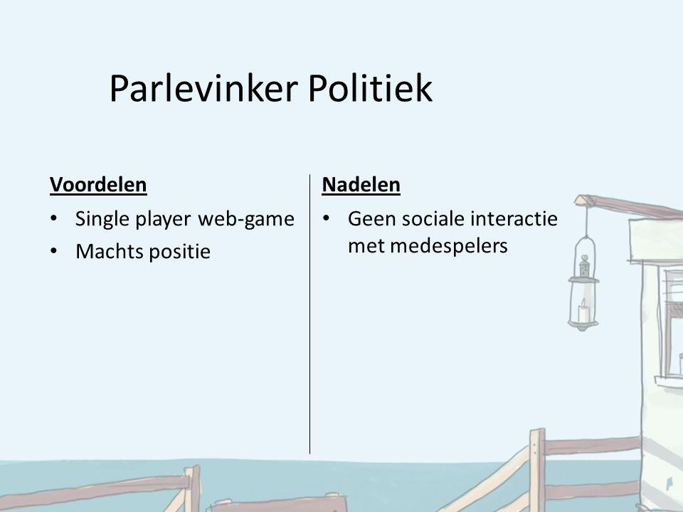 Parlevinker Politiek VoordelenNadelen Single player web-game Machts positie Geen sociale interactie met medespelers