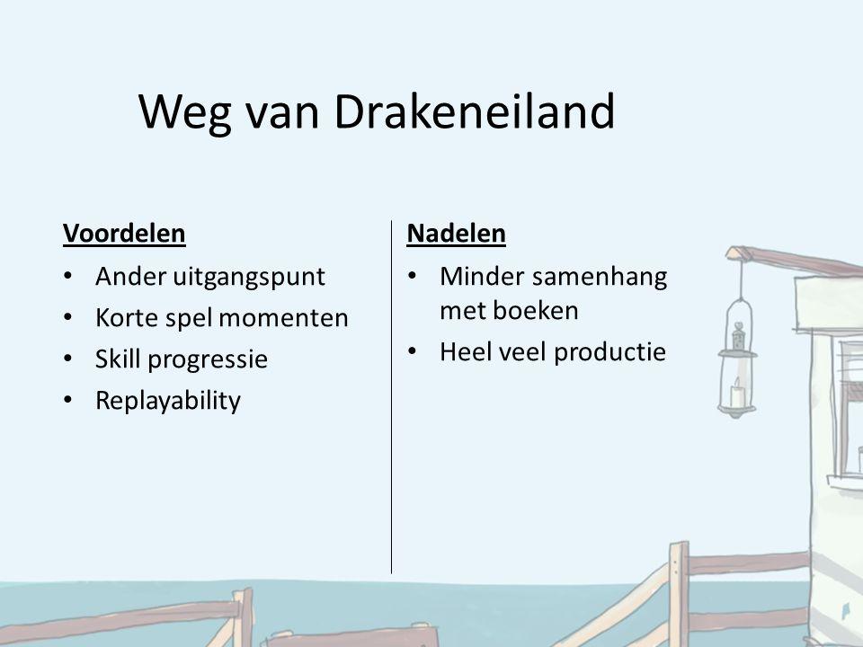 Weg van Drakeneiland VoordelenNadelen Ander uitgangspunt Korte spel momenten Skill progressie Replayability Minder samenhang met boeken Heel veel productie