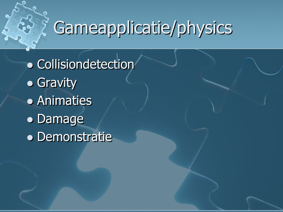 Gameapplicatie/physics Collisiondetection Gravity Animaties Damage Demonstratie Collisiondetection Gravity Animaties Damage Demonstratie