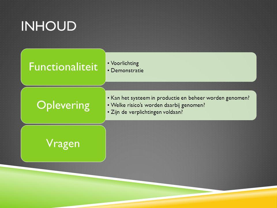 INHOUD Voorlichting Demonstratie Functionaliteit Kan het systeem in productie en beheer worden genomen.