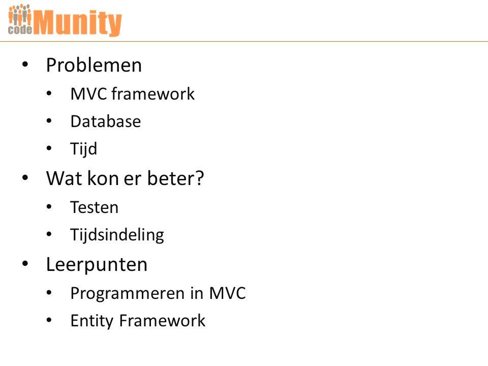 Problemen MVC framework Database Tijd Wat kon er beter? Testen Tijdsindeling Leerpunten Programmeren in MVC Entity Framework