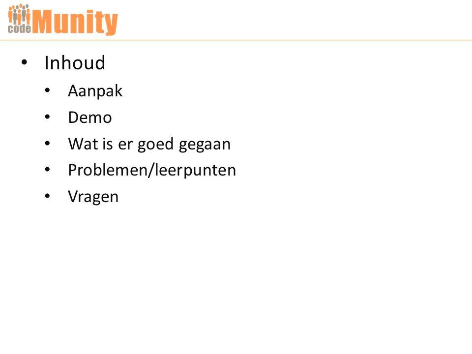 Inhoud Aanpak Demo Wat is er goed gegaan Problemen/leerpunten Vragen
