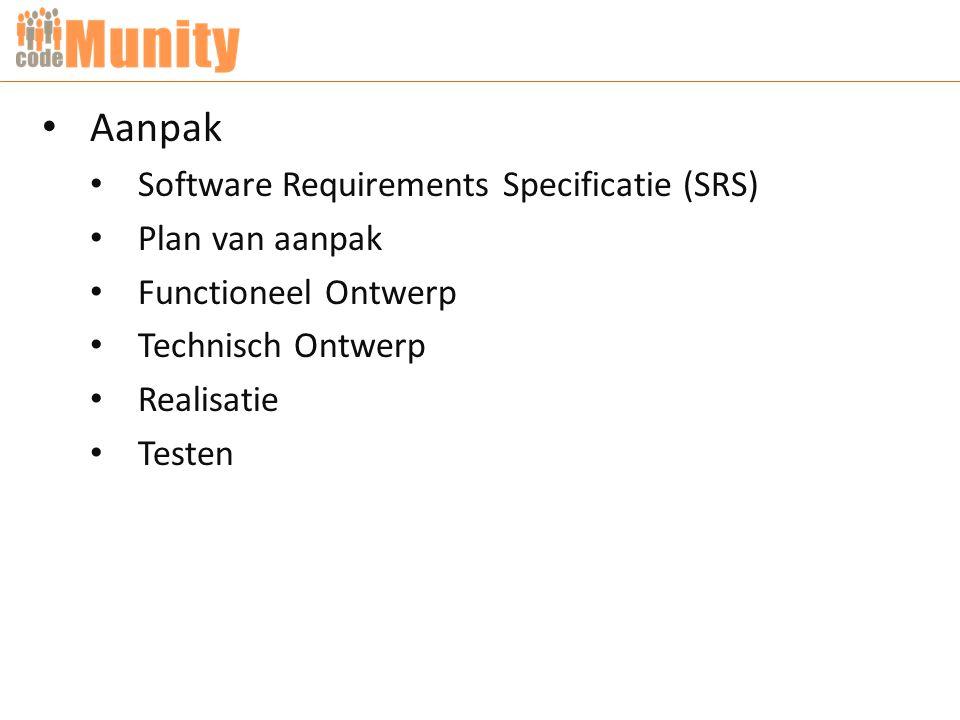 Aanpak Software Requirements Specificatie (SRS) Plan van aanpak Functioneel Ontwerp Technisch Ontwerp Realisatie Testen