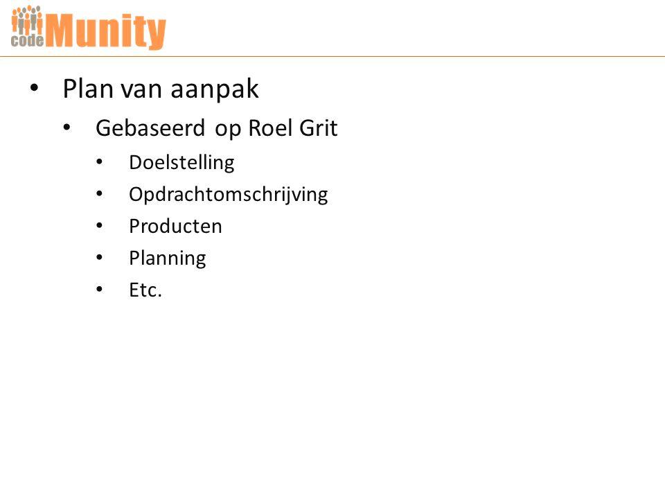 Plan van aanpak Gebaseerd op Roel Grit Doelstelling Opdrachtomschrijving Producten Planning Etc.