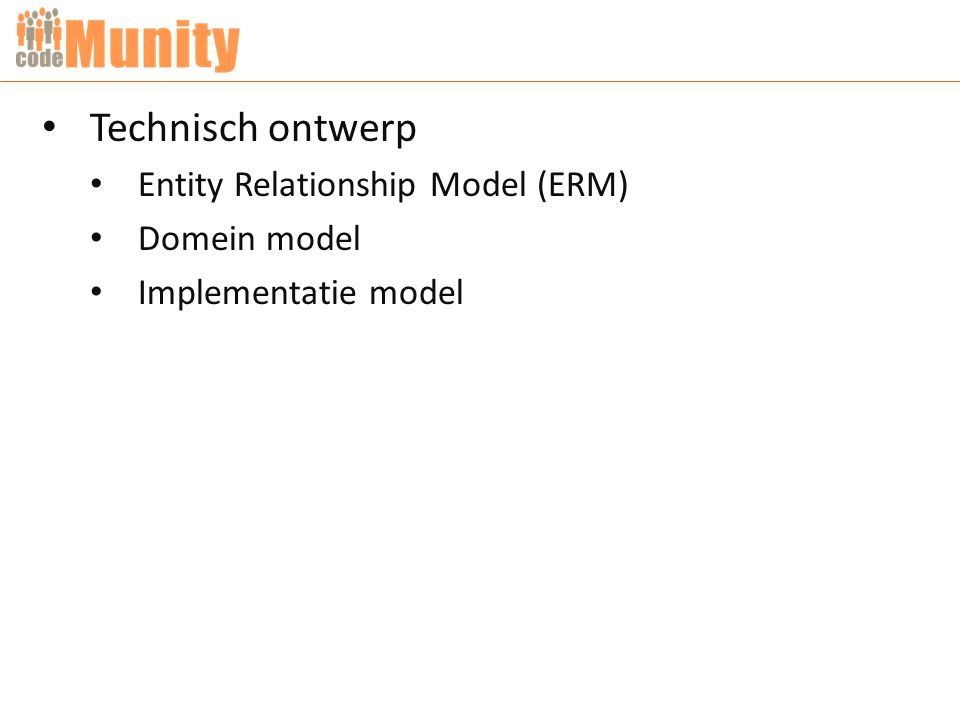 Technisch ontwerp Entity Relationship Model (ERM) Domein model Implementatie model