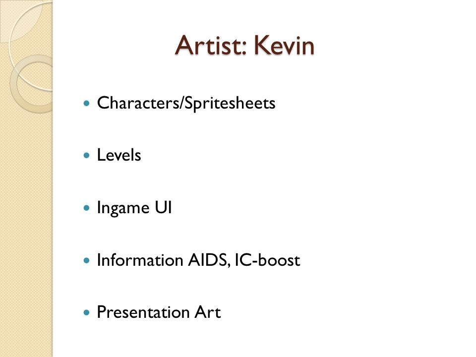 Artist: Kevin Characters/Spritesheets Levels Ingame UI Information AIDS, IC-boost Presentation Art