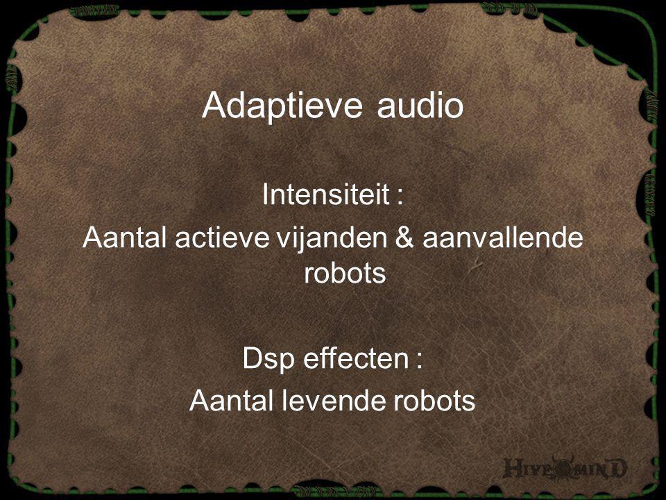Adaptieve audio Intensiteit : Aantal actieve vijanden & aanvallende robots Dsp effecten : Aantal levende robots