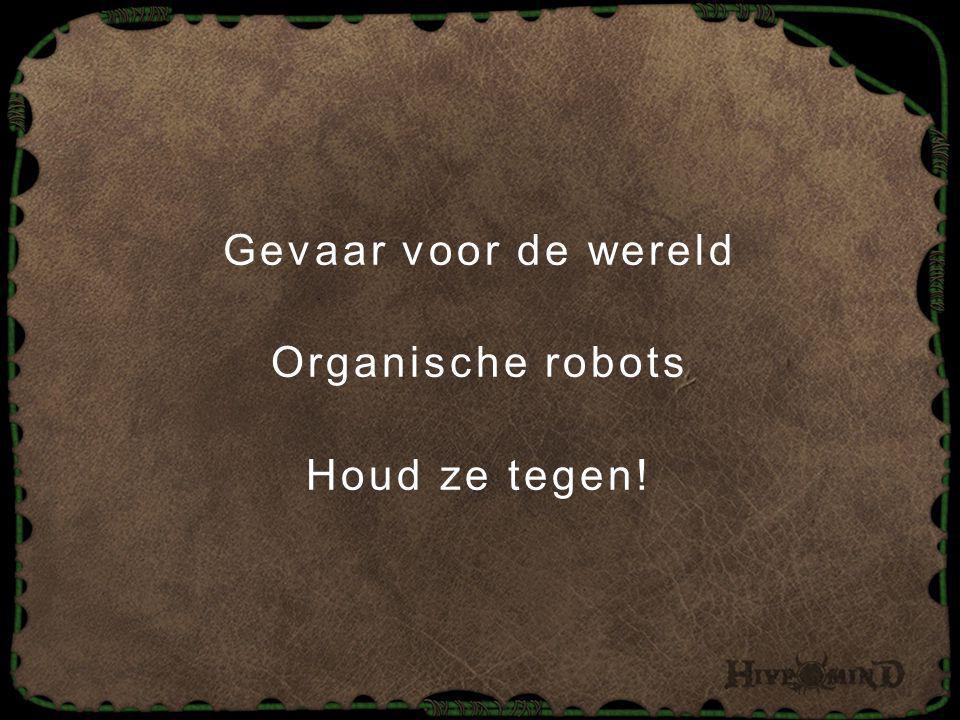 Gevaar voor de wereld Organische robots Houd ze tegen!