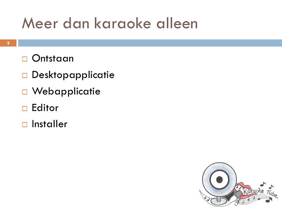 Meer dan karaoke alleen  Ontstaan  Desktopapplicatie  Webapplicatie  Editor  Installer 2