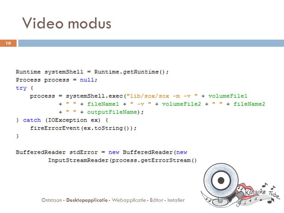 Video modus  Webcam in Java (JMF)  Opnemen in AVI  Samenvoegen van geluidssporen  Converteren naar flash video (flv)  Gebruik van taken 11 Ontstaan - Desktopapplicatie - Webapplicatie - Editor - Installer