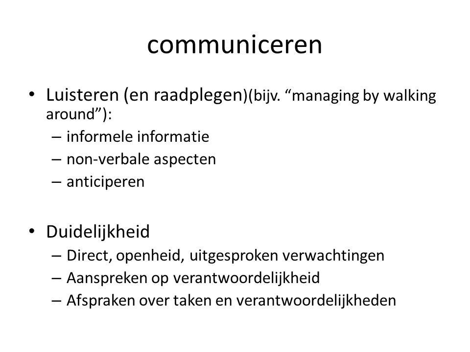 """communiceren Luisteren (en raadplegen )(bijv. """"managing by walking around""""): – informele informatie – non-verbale aspecten – anticiperen Duidelijkheid"""