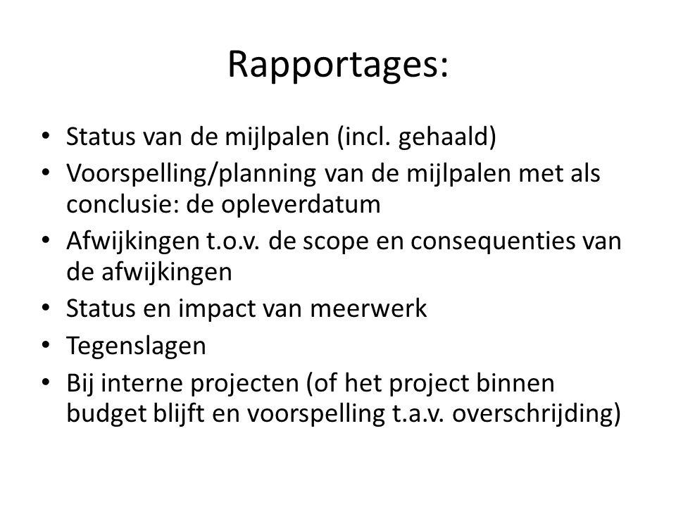 Rapportages: Status van de mijlpalen (incl. gehaald) Voorspelling/planning van de mijlpalen met als conclusie: de opleverdatum Afwijkingen t.o.v. de s