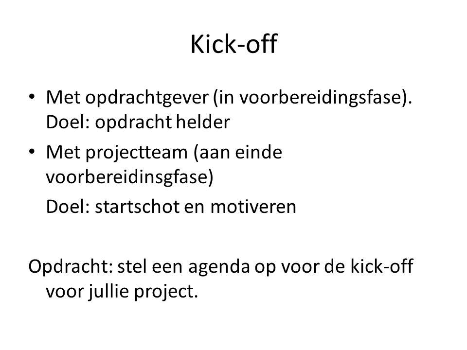 Kick-off Met opdrachtgever (in voorbereidingsfase). Doel: opdracht helder Met projectteam (aan einde voorbereidinsgfase) Doel: startschot en motiveren