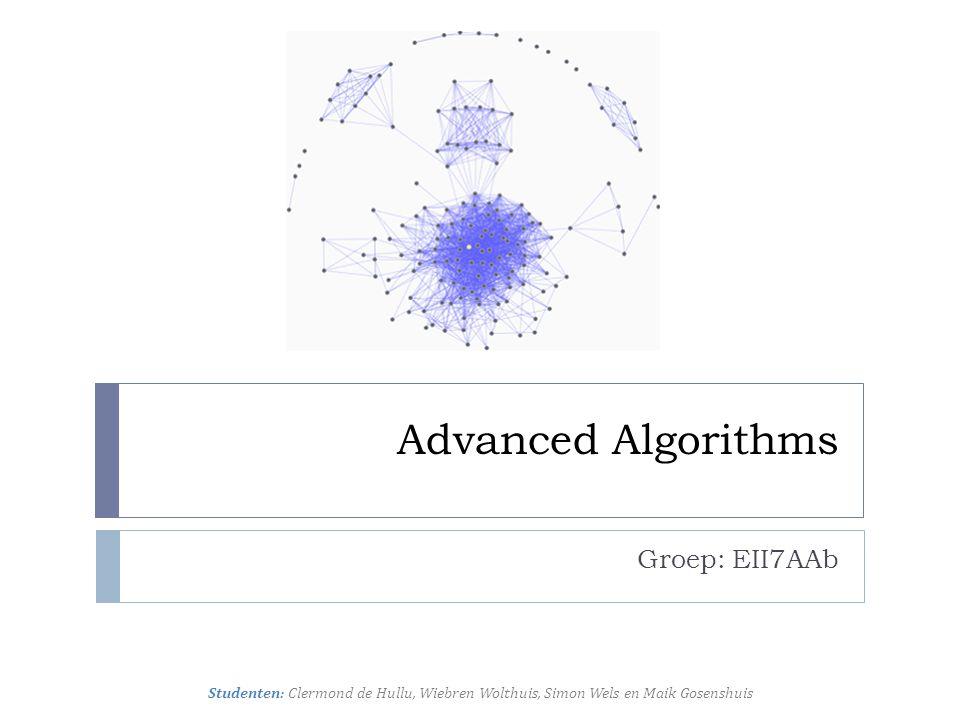 Advanced Algorithms Groep: EII7AAb Studenten: Clermond de Hullu, Wiebren Wolthuis, Simon Wels en Maik Gosenshuis