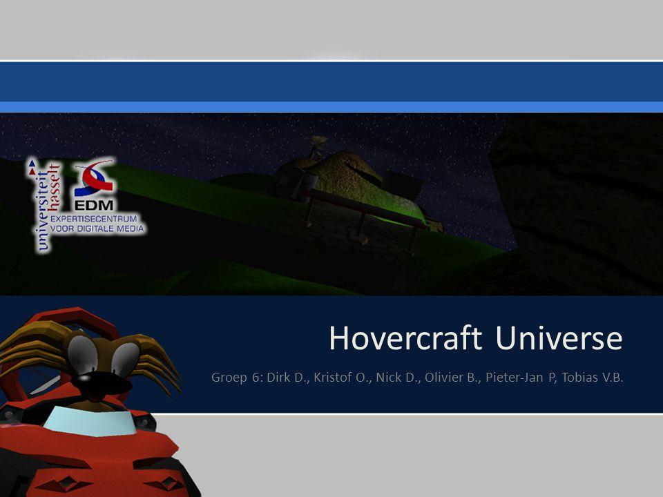 Hovercraft Universe Groep 6: Dirk D., Kristof O., Nick D., Olivier B., Pieter-Jan P, Tobias V.B.