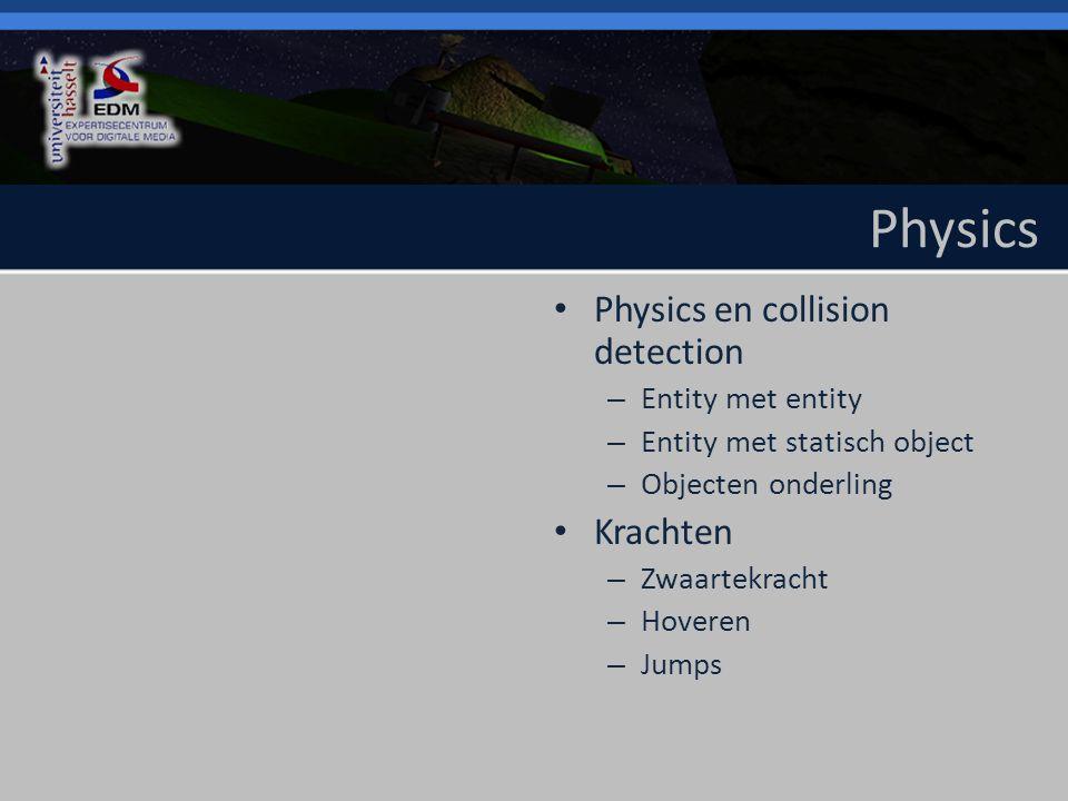 Physics Physics en collision detection – Entity met entity – Entity met statisch object – Objecten onderling Krachten – Zwaartekracht – Hoveren – Jumps