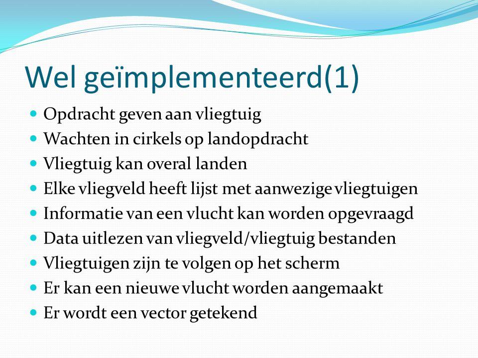 Wel geïmplementeerd(1) Opdracht geven aan vliegtuig Wachten in cirkels op landopdracht Vliegtuig kan overal landen Elke vliegveld heeft lijst met aanw