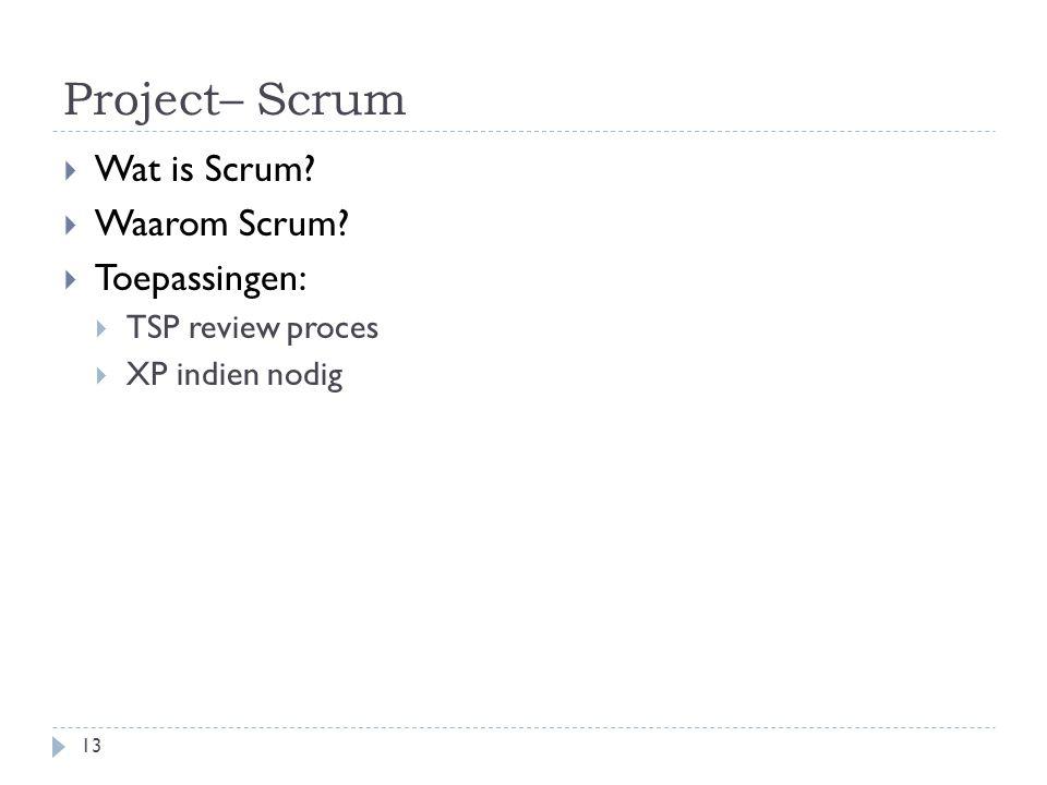 Project– Scrum  Wat is Scrum. Waarom Scrum.