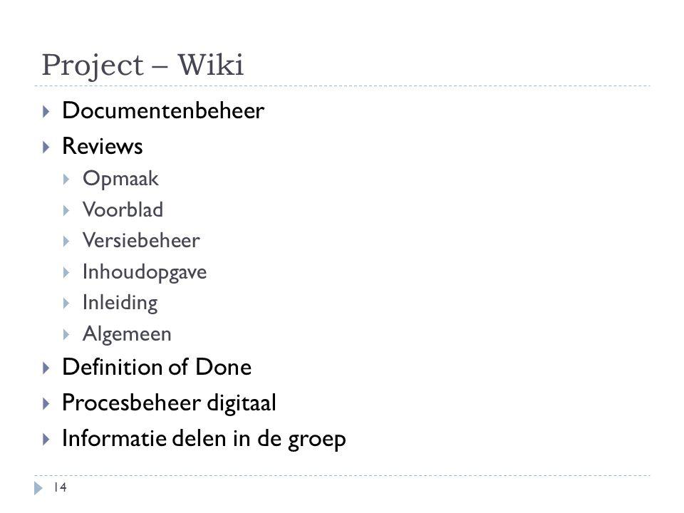 Project – Wiki  Documentenbeheer  Reviews  Opmaak  Voorblad  Versiebeheer  Inhoudopgave  Inleiding  Algemeen  Definition of Done  Procesbeheer digitaal  Informatie delen in de groep 14
