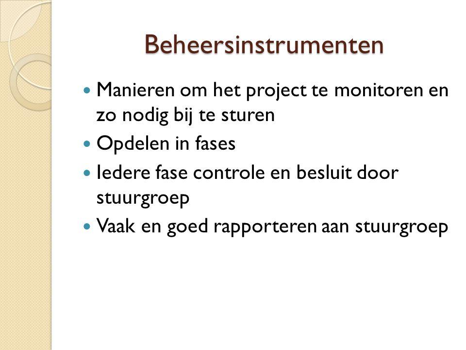 Beheersinstrumenten Manieren om het project te monitoren en zo nodig bij te sturen Opdelen in fases Iedere fase controle en besluit door stuurgroep Va