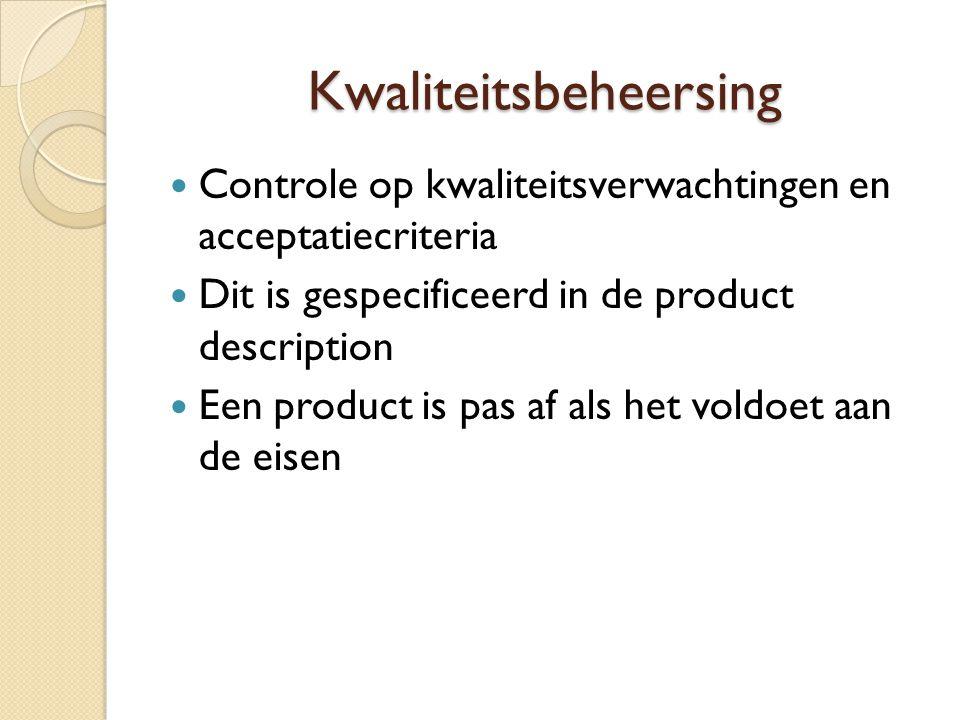Kwaliteitsbeheersing Controle op kwaliteitsverwachtingen en acceptatiecriteria Dit is gespecificeerd in de product description Een product is pas af a