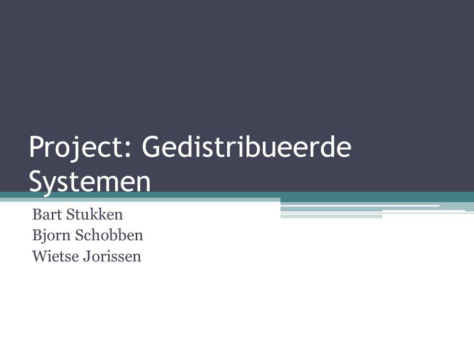 Project: Gedistribueerde Systemen Bart Stukken Bjorn Schobben Wietse Jorissen
