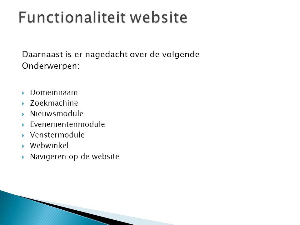 Daarnaast is er nagedacht over de volgende Onderwerpen:  Domeinnaam  Zoekmachine  Nieuwsmodule  Evenementenmodule  Venstermodule  Webwinkel  Na