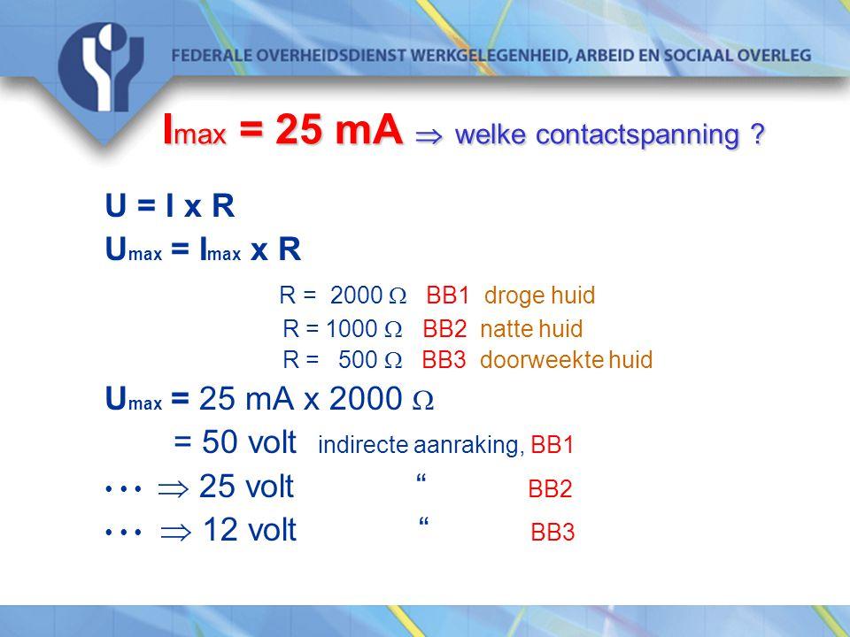 I max = 25 mA  welke contactspanning ? U = I x R U max = I max x R R = 2000  BB1 droge huid R = 1000  BB2 natte huid R = 500  BB3 doorweekte huid