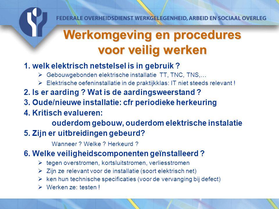 Werkomgeving en procedures voor veilig werken 1. welk elektrisch netstelsel is in gebruik ?  Gebouwgebonden elektrische installatie TT, TNC, TNS,… 