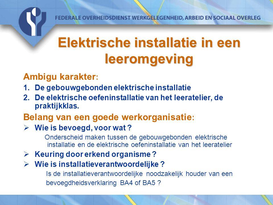 Elektrische installatie in een leeromgeving Ambigu karakter : 1.De gebouwgebonden elektrische installatie 2.De elektrische oefeninstallatie van het le