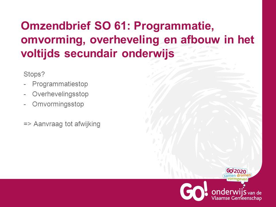 Omzendbrief SO 61: Programmatie, omvorming, overheveling en afbouw in het voltijds secundair onderwijs Stops.