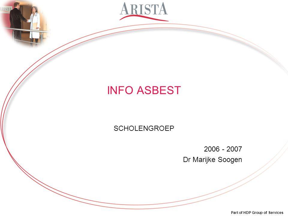 Part of HDP Group of Services INFO ASBEST SCHOLENGROEP 2006 - 2007 Dr Marijke Soogen