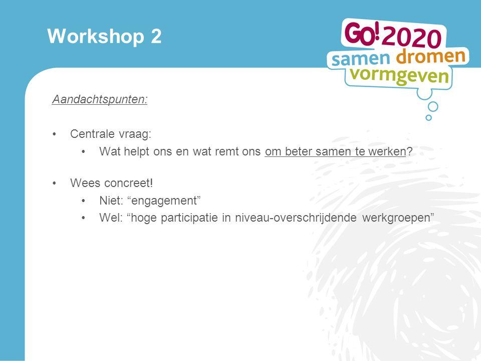 Workshop 2 Aandachtspunten: Centrale vraag: Wat helpt ons en wat remt ons om beter samen te werken.