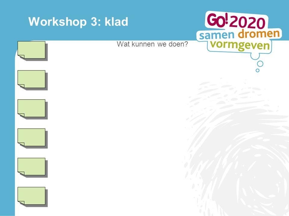 Workshop 3: klad Wat kunnen we doen