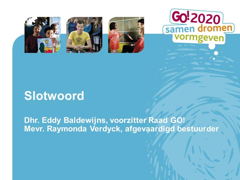Slotwoord Dhr. Eddy Baldewijns, voorzitter Raad GO! Mevr. Raymonda Verdyck, afgevaardigd bestuurder
