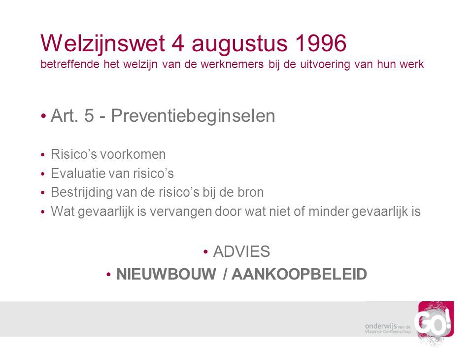 Welzijnswet 4 augustus 1996 betreffende het welzijn van de werknemers bij de uitvoering van hun werk Art. 5 - Preventiebeginselen Risico's voorkomen E