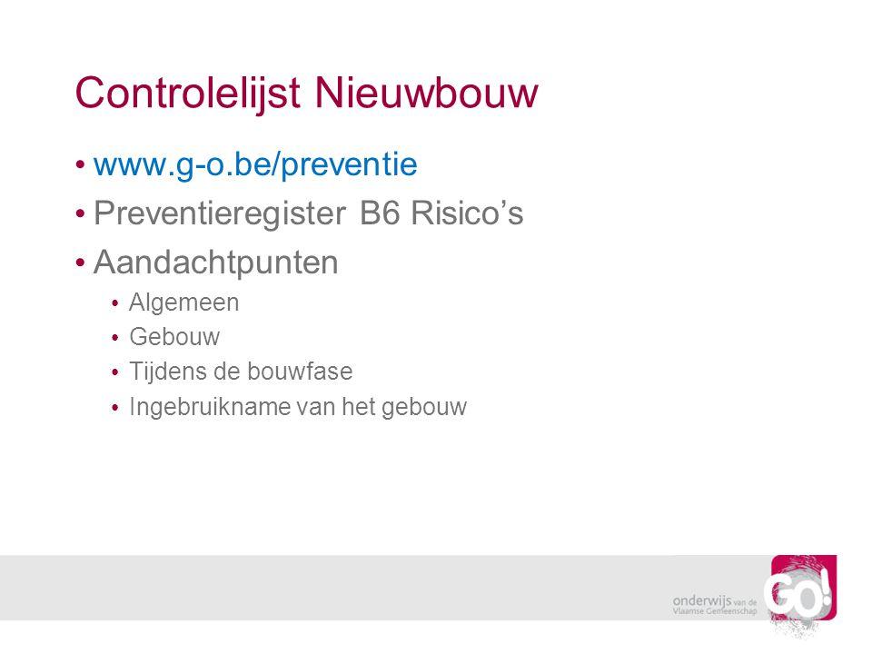 Controlelijst Nieuwbouw www.g-o.be/preventie Preventieregister B6 Risico's Aandachtpunten Algemeen Gebouw Tijdens de bouwfase Ingebruikname van het ge
