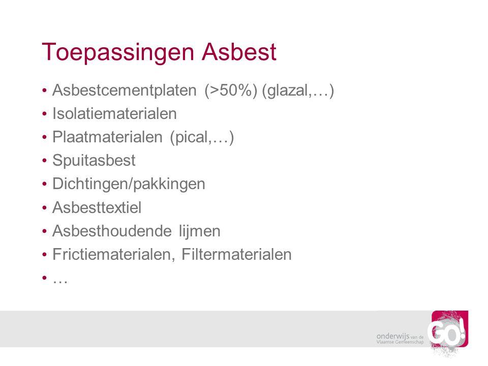Toepassingen Asbest Asbestcementplaten (>50%) (glazal,…) Isolatiematerialen Plaatmaterialen (pical,…) Spuitasbest Dichtingen/pakkingen Asbesttextiel A