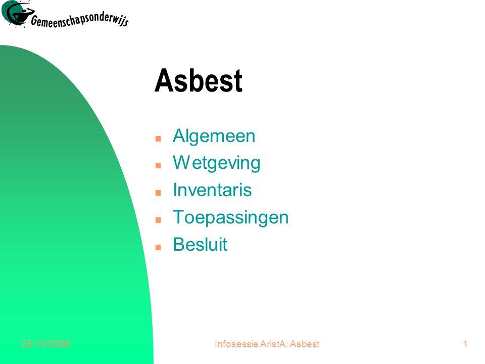 25/10/2006Infosessie AristA: Asbest1 Asbest n Algemeen n Wetgeving n Inventaris n Toepassingen n Besluit
