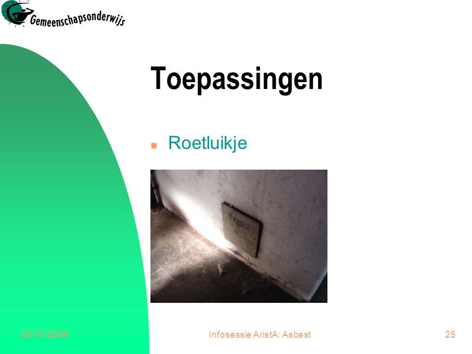 25/10/2006Infosessie AristA: Asbest25 Toepassingen n Roetluikje