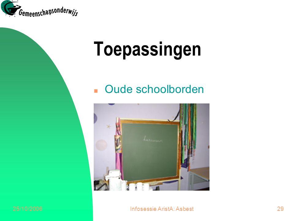 25/10/2006Infosessie AristA: Asbest29 Toepassingen n Oude schoolborden