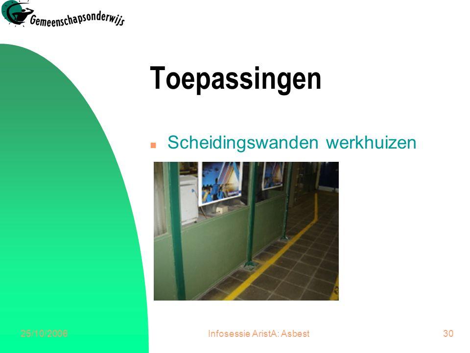 25/10/2006Infosessie AristA: Asbest30 Toepassingen n Scheidingswanden werkhuizen