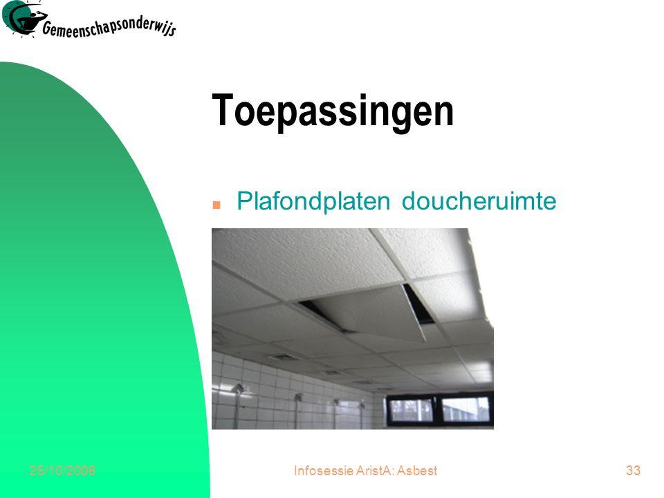 25/10/2006Infosessie AristA: Asbest33 Toepassingen n Plafondplaten doucheruimte