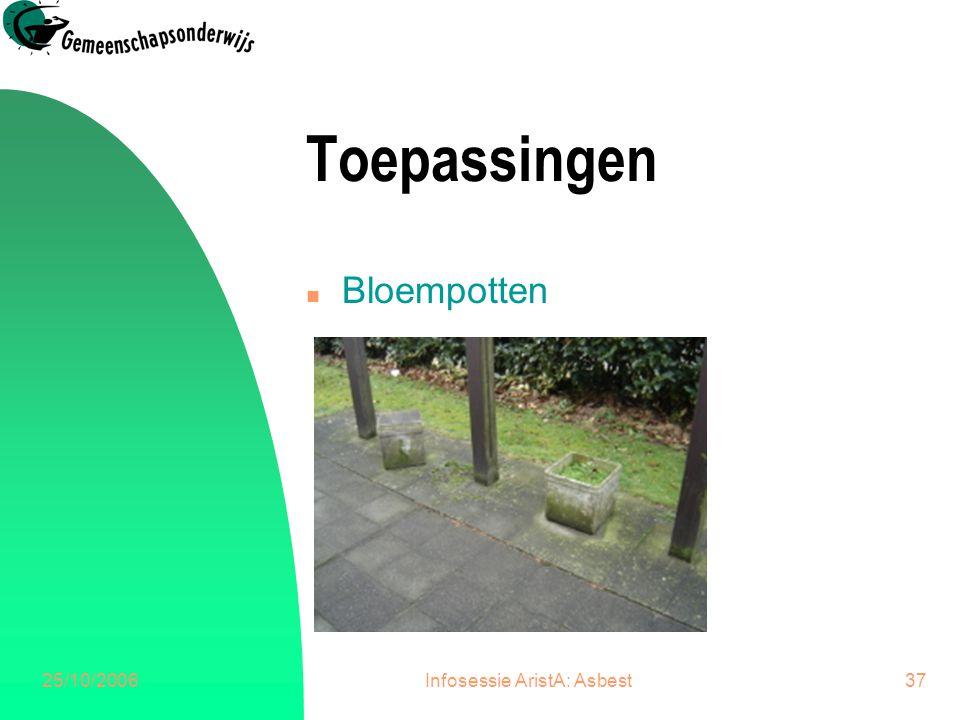 25/10/2006Infosessie AristA: Asbest37 Toepassingen n Bloempotten
