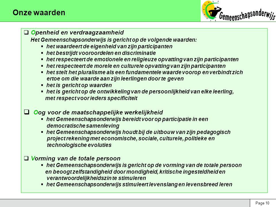 Page 10  Openheid en verdraagzaamheid Het Gemeenschapsonderwijs is gericht op de volgende waarden:  het waardeert de eigenheid van zijn participante