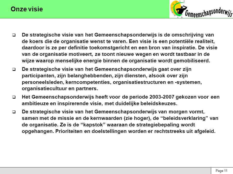 Page 11 Onze visie  De strategische visie van het Gemeenschapsonderwijs is de omschrijving van de koers die de organisatie wenst te varen. Een visie