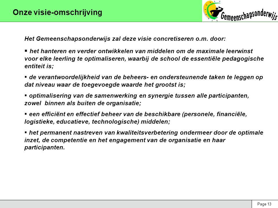 Page 13 Onze visie-omschrijving Het Gemeenschapsonderwijs zal deze visie concretiseren o.m. door:  het hanteren en verder ontwikkelen van middelen om