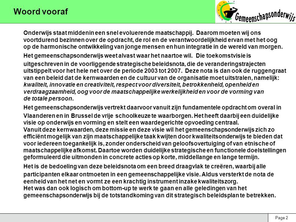 Page 23 Strategische doelstellingen 2003-2007 Beleidsdomein 2: marktaandeel Te ondernemen acties  Onderzoeken van oorzaken en gevolgen van de stagnatie en/of achteruitgang/vooruitgang van het marktaandeel van het Gemeenschapsonderwijs binnen de verschillende niveaus en regio's  Blijven beklemtonen van het principe van de vrije schoolkeuze  Streven naar het behoud van de huidige inplanting van scholen en/of de uitbouw van nieuwe vestigingen, in functie van plaatselijke omstandigheden  Onderzoeken van de mogelijkheden, opportuniteiten en voordelen van schaalvergroting of gestructureerde samenwerking