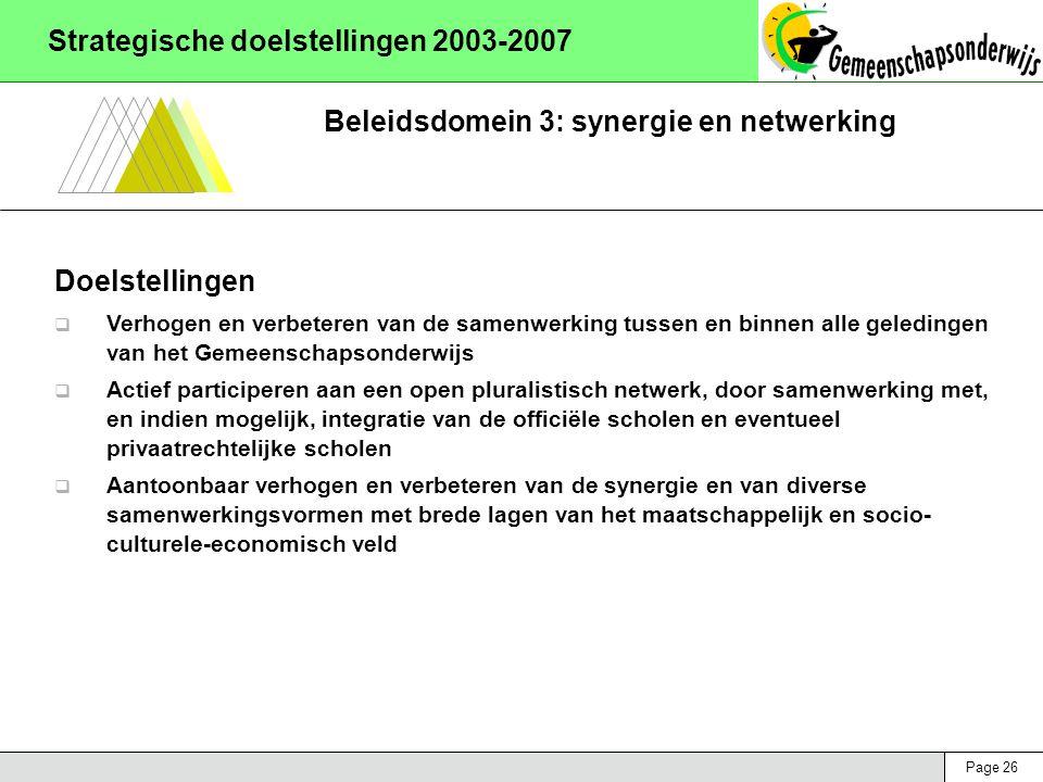 Page 26 Strategische doelstellingen 2003-2007 Beleidsdomein 3: synergie en netwerking Doelstellingen  Verhogen en verbeteren van de samenwerking tuss