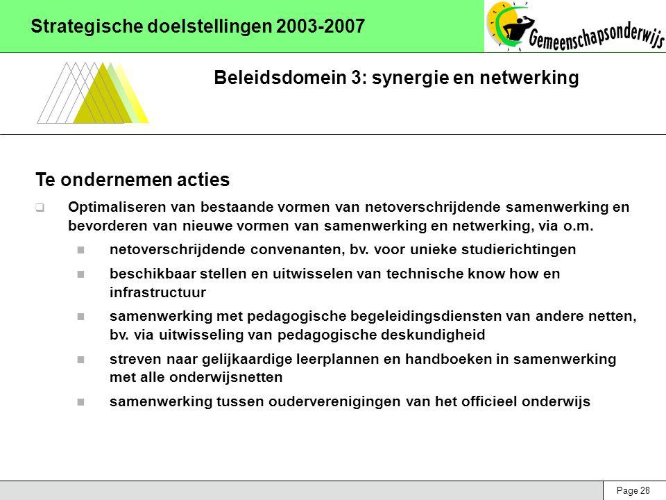 Page 28 Strategische doelstellingen 2003-2007 Beleidsdomein 3: synergie en netwerking Te ondernemen acties  Optimaliseren van bestaande vormen van netoverschrijdende samenwerking en bevorderen van nieuwe vormen van samenwerking en netwerking, via o.m.
